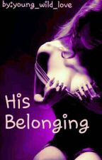 HIS belonging (Completed) by young_wild_love