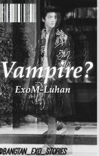Vampire? (EXO-M Luhan FanFiction) by Bangtan_EXO_stories