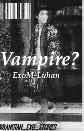 Vampire? (EXO-M Luhan FanFiction)