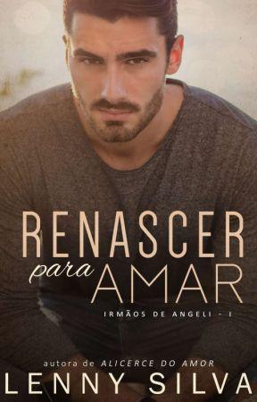 Renascer para Amar (DEGUSTAÇÃO)  by LennySilva8