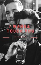 I Wanna Touch You by hellyeahhitsziam