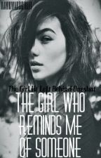 The Girl Who Reminds Me of Someone ||TGHLB One Shot|| by IIAwkwardGirlII