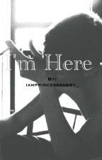 I'm here by gabswizzle