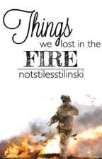 Things we lost in the Fire by notstilesstilinski