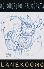 Sonic x Tails: Mi querido psicópata /Terminada/ by LaNekoOMG