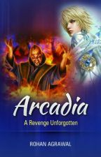 Arcadia: A Revenge Unforgotten by AcornStone