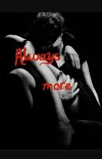 Always More (PAUSE) by IsPompinBlood