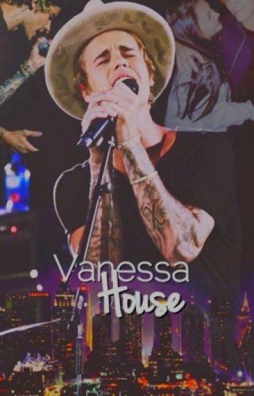 Vanessa House ➸ j.b {Editando}