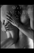 Her Dominant Teacher by xfadedreamsxxxxx