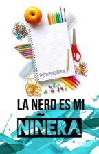 La nerd es mi niñera by jenniferguerrerom