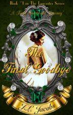 The Final Goodbye © 2015 (Rough Draft Version) By: J.L. Jacobs by jljacobs