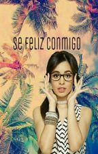 Se feliz Conmigo[Camila Cabello y tu] by CryForYou357