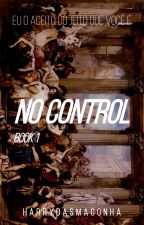 No Control - book 1  by harrydasmaconha