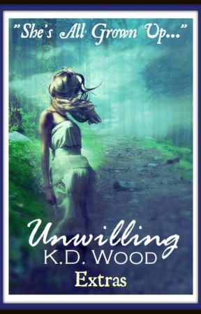 "UNWILLING Extra ""She's All Grown Up..."" by KDWoodauthor"