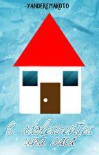 8 Adolescentes Una Casa © [Actualizaciones Lentas] by -YANDEREMAKOTO