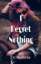 I Regret Nothing by Mianela