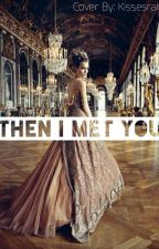 Then i met you- L.H by Kissesrain