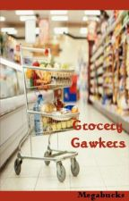 (Contest: 60 Word Story) Grocery Gawkers by Megabucks