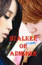 stalker or admirer(oneshot) by ayezhamin