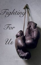 Fighting for us by IntrovertedQueen