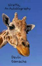 Giraffe, an autobiography. by Devin593