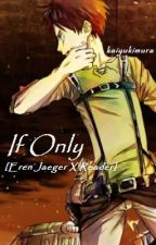 If Only [Eren Jaeger X Reader] by tpackard23