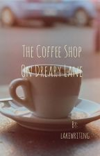 The Coffee Shop On Dreary Lane by lakewriting