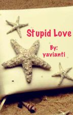 Stupid Love by yavianti