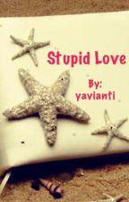 Stupid Love by yavianti