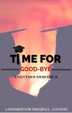 Time For Goodbye (TGHLB one shot) by AnonymousWritingBee