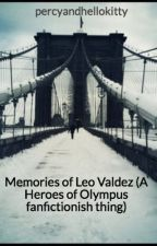 Memories of Leo Valdez (A Heroes of Olympus fanfictionish thing) by percyandhellokitty