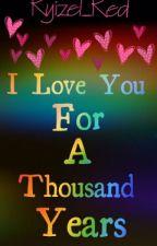 I Love You For a Thousand Years <3 [ O N G O I N G ] by Ryizel_Red