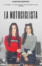 La Motociclista - |CAMREN| FanFic by HarmonizerHot