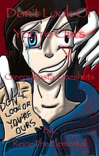 Don't Look Or You're Ours (Creepypasta x reader oneshots) by ReineTheElemental