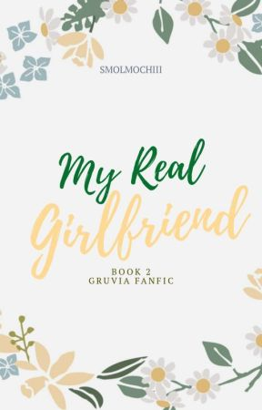 My Real Girlfriend BOOK 2( A Gruvia Fanfic ) by Gruvia3867