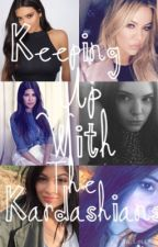 Keeping Up With The Kardashians (PROXIMAMENTE) by KamilleJenner