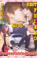 MAHAL KO SI BESTFRIEND (JJ COUPLE) (COMPLETED) by MissKpoppper