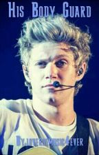 His Bodyguard. (Niall Horan fanfiction) by ForgetfulMystery