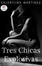tres chicas explosivas (sin editar) by valentiinamartinez