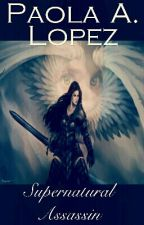 Supernatural Assassin (Book One) by SquanderGurlP
