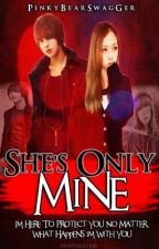 She's Only Mine!  (On Going) by PinkyBearSwaGger