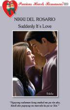Suddenly, It's Love [Unedited version, Published under Phr] (Complete) by Nikkidelrosario_PHR