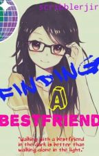 Finding A Bestfriend by Sereignaaa