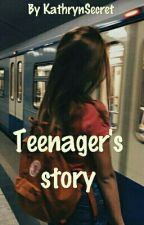Teenager's story by KathrynSecret