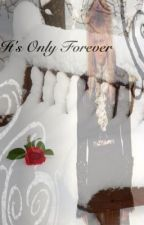 It's Only Forever by Labyrinth-Queen