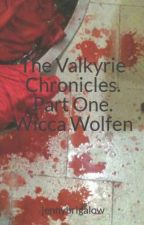 The Valkyrie Chronicles. Part One. Wicca Wolfen by jennybrigalow