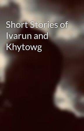 Short Stories of Ivarun and Khytowg by Writer_of_Ivarun