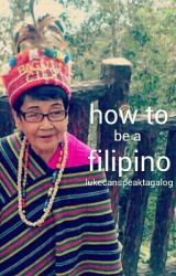 How to be a Filipino l.h by lukecanspeaktagalog