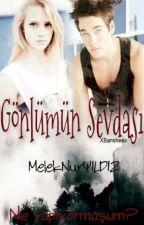 GÖNLÜMÜN SEVDASI by MelekNurYILDIZ