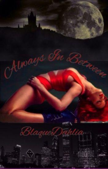 Always In Between (Rated R) - BlaqueDahlia - Wattpad